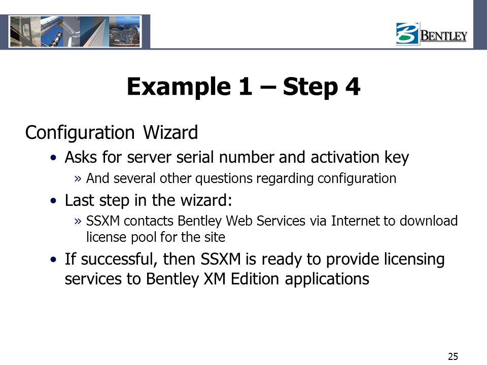 25 Example 1 – Step 4 Configuration Wizard Asks for server serial number and activation key »And several other questions regarding configuration Last