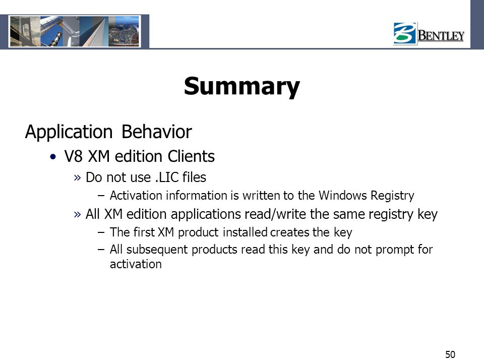 50 Summary Application Behavior V8 XM edition Clients »Do not use.LIC files –Activation information is written to the Windows Registry »All XM edition