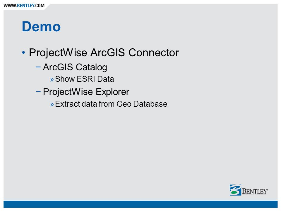 Demo ProjectWise ArcGIS Connector −ArcGIS Catalog »Show ESRI Data −ProjectWise Explorer »Extract data from Geo Database