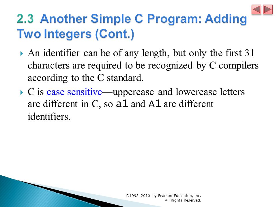  An identifier can be of any length, but only the first 31 characters are required to be recognized by C compilers according to the C standard.  C i
