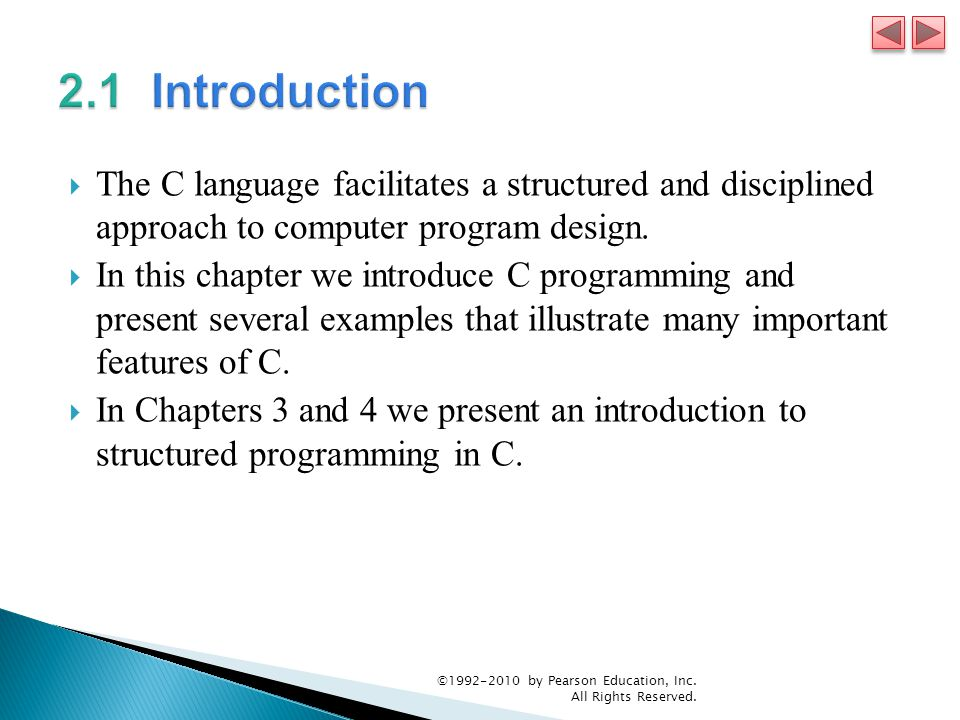  The C language facilitates a structured and disciplined approach to computer program design.  In this chapter we introduce C programming and presen
