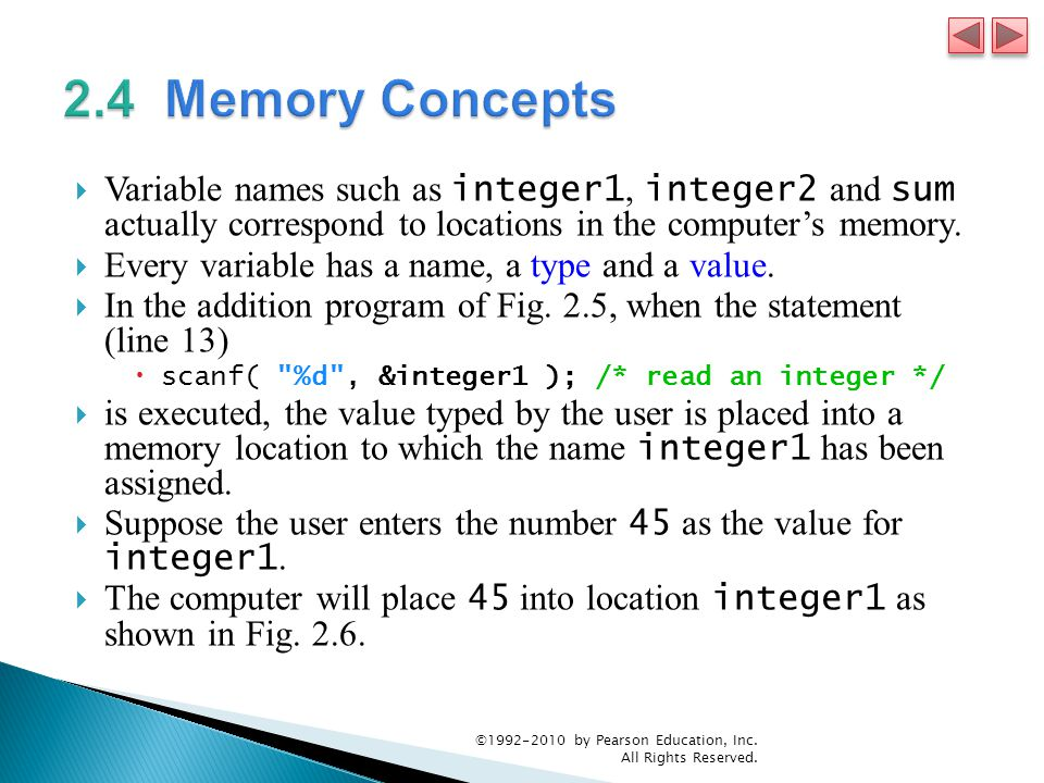  Variable names such as integer1, integer2 and sum actually correspond to locations in the computer's memory.  Every variable has a name, a type and