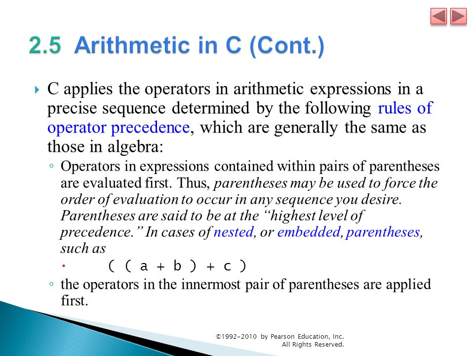  C applies the operators in arithmetic expressions in a precise sequence determined by the following rules of operator precedence, which are generall