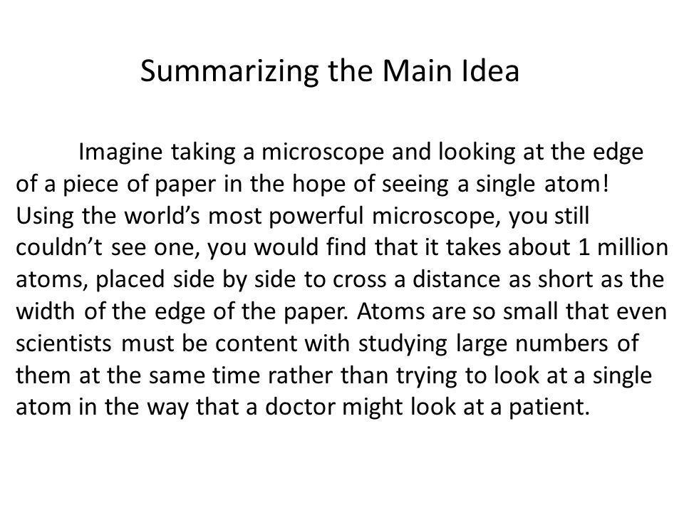 Summarizing the Main Idea Imagine taking a microscope and looking at the edge of a piece of paper in the hope of seeing a single atom.