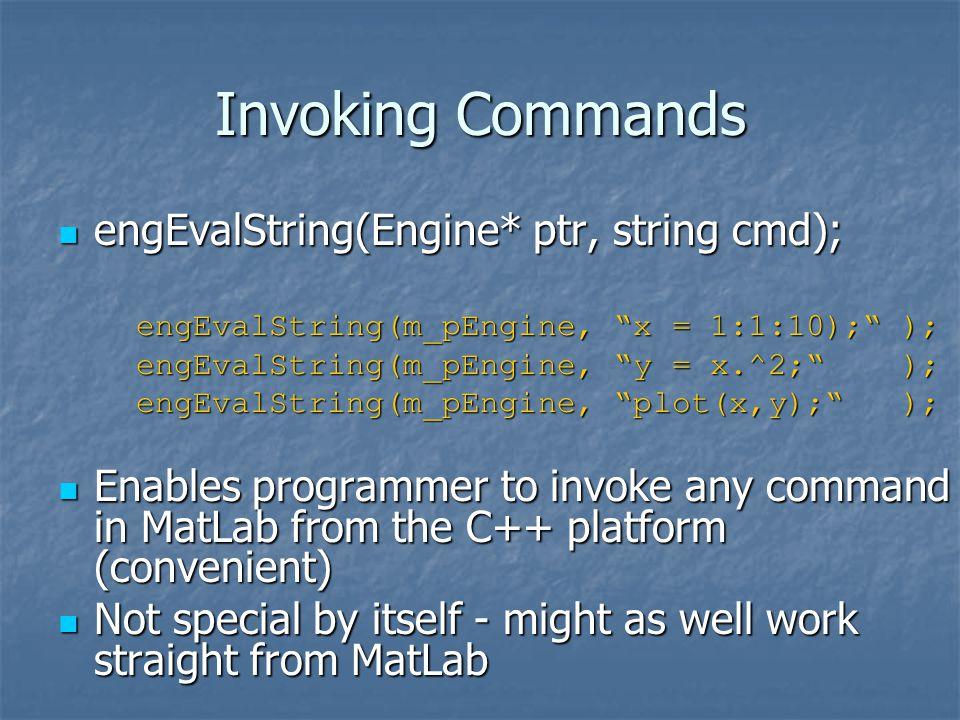 """Invoking Commands engEvalString(Engine* ptr, string cmd); engEvalString(Engine* ptr, string cmd); engEvalString(m_pEngine, """"x = 1:1:10);"""" ); engEvalSt"""