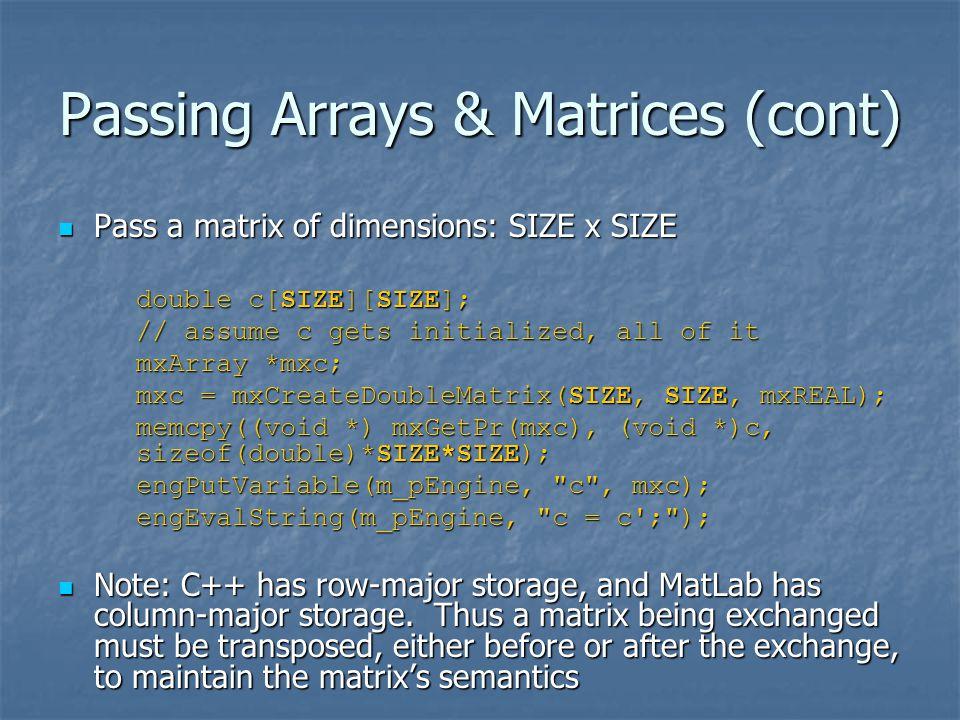 Passing Arrays & Matrices (cont) Pass a matrix of dimensions: SIZE x SIZE Pass a matrix of dimensions: SIZE x SIZE double c[SIZE][SIZE]; // assume c g