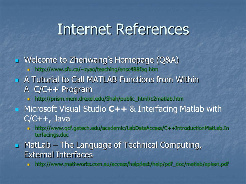 Internet References Welcome to Zhenwang's Homepage (Q&A) Welcome to Zhenwang's Homepage (Q&A) http://www.sfu.ca/~zyao/teaching/ensc488faq.htm http://w
