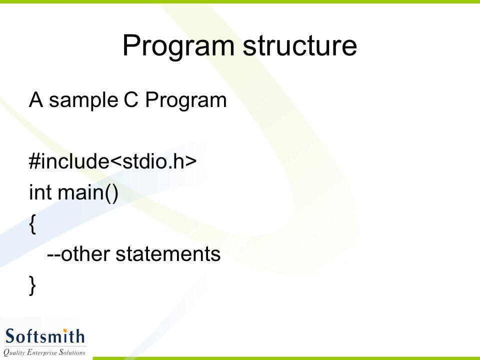 Program structure A sample C Program #include int main() { --other statements }