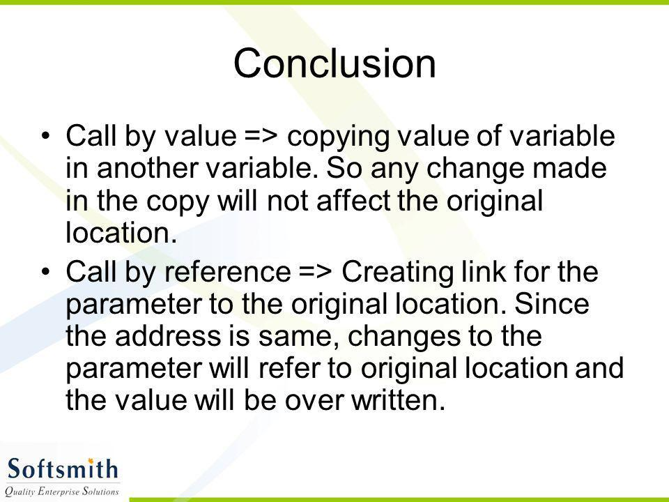Conclusion Call by value => copying value of variable in another variable. So any change made in the copy will not affect the original location. Call