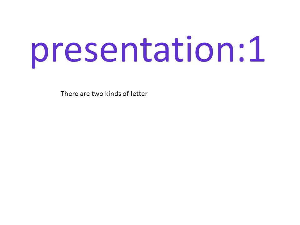 presentation:1 There are two kinds of letter