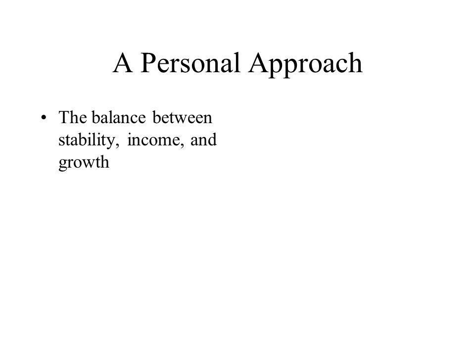 A Personal Approach The balance between stability, income, and growth