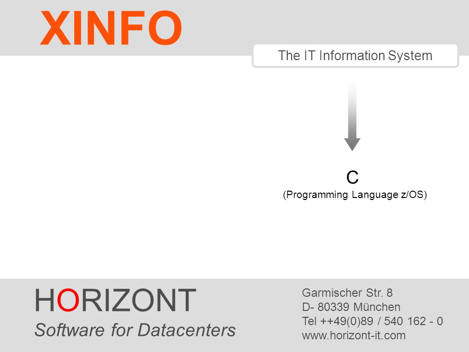 C (Programming Language z/OS) The IT Information System HORIZONT Software for Datacenters Garmischer Str.