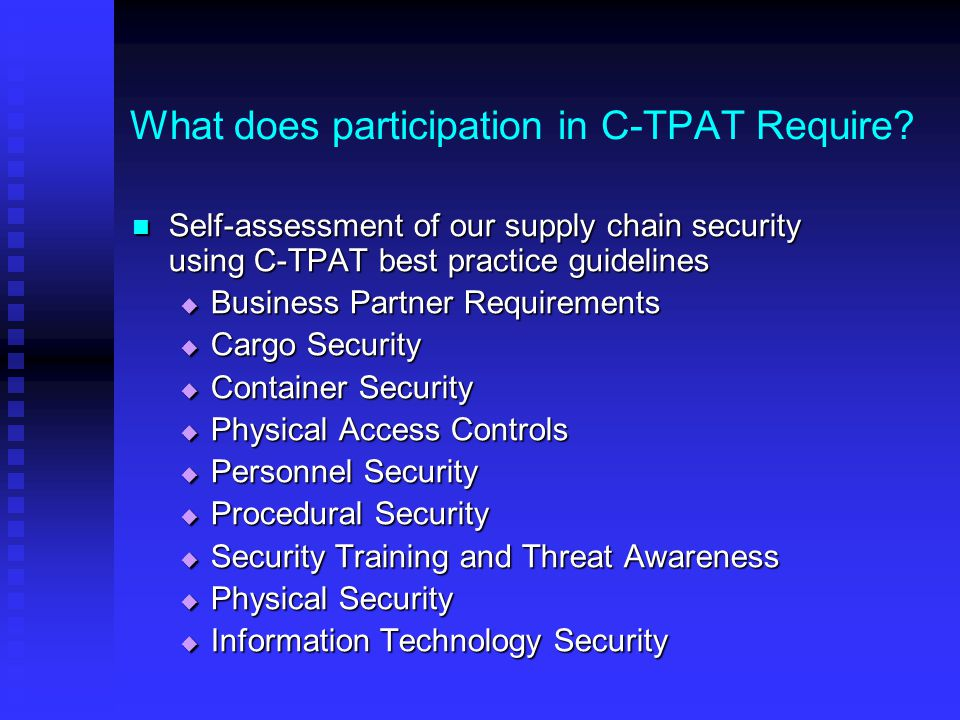 What does participation in C-TPAT Require? Self-assessment of our supply chain security using C-TPAT best practice guidelines Self-assessment of our s