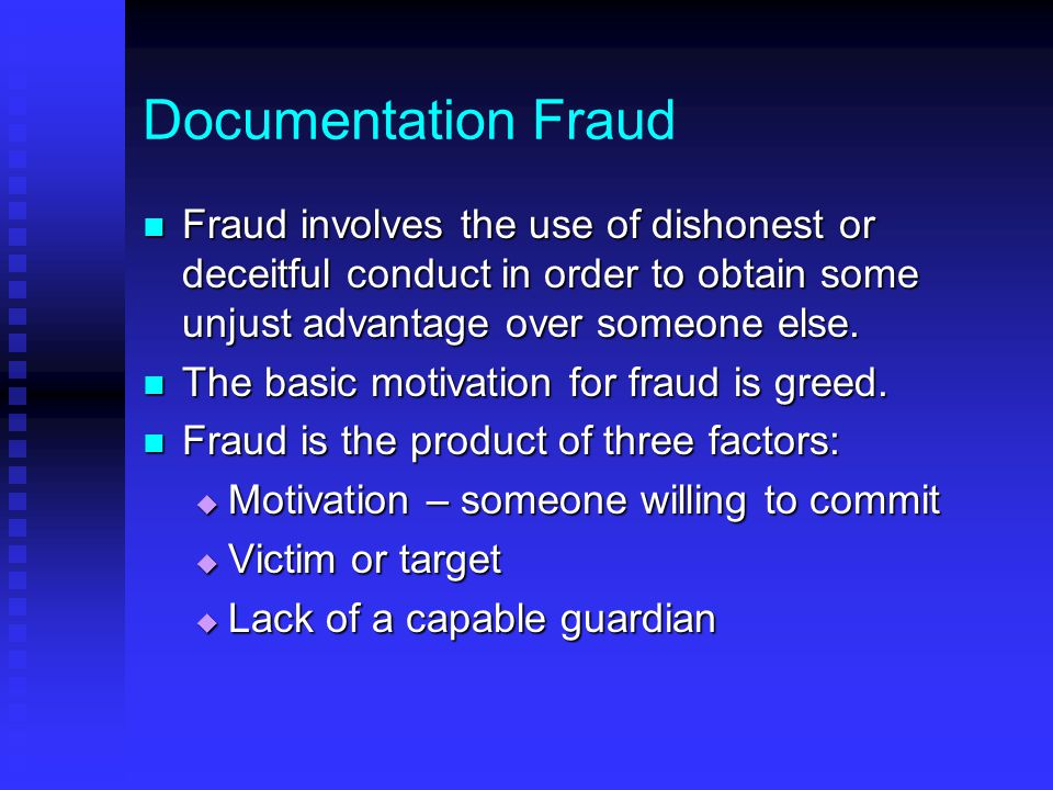 Documentation Fraud Fraud involves the use of dishonest or deceitful conduct in order to obtain some unjust advantage over someone else. Fraud involve