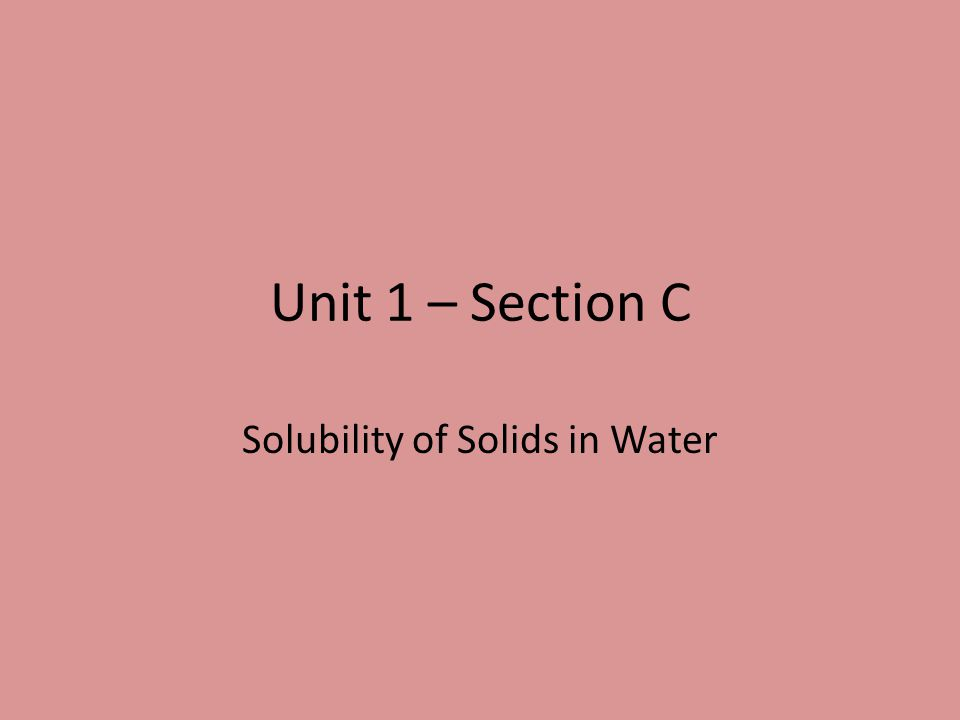 Unit 1 – Section C Solubility of Solids in Water