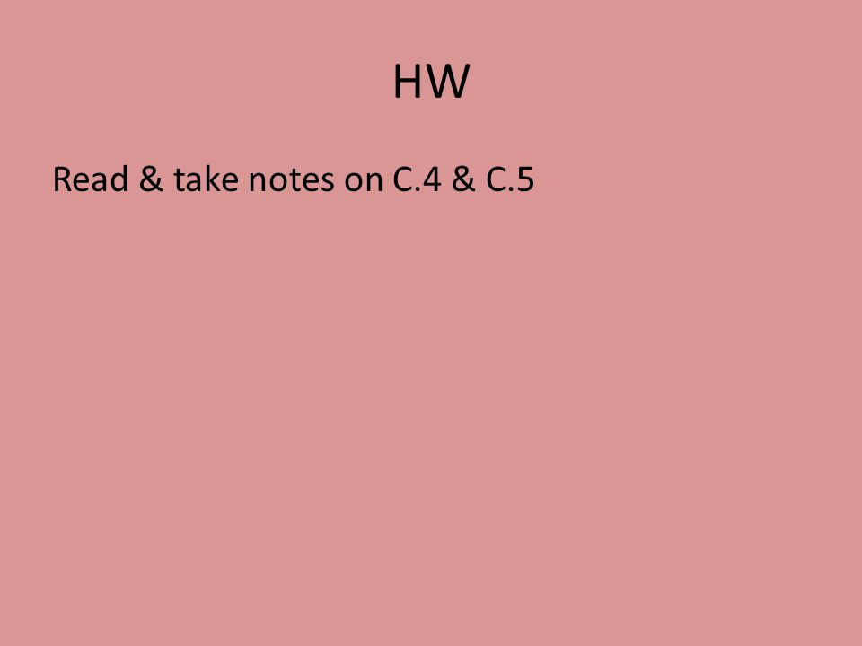 HW Read & take notes on C.4 & C.5