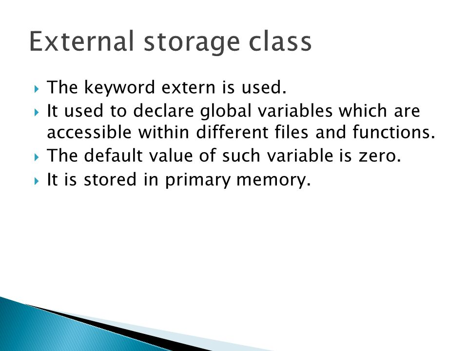  The keyword extern is used.  It used to declare global variables which are accessible within different files and functions.  The default value of
