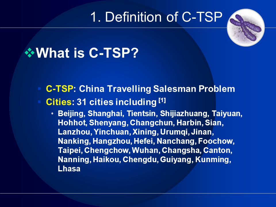 1. Definition of C-TSP  What is C-TSP?  C-TSP: China Travelling Salesman Problem  Cities: 31 cities including [1] Beijing, Shanghai, Tientsin, Shij