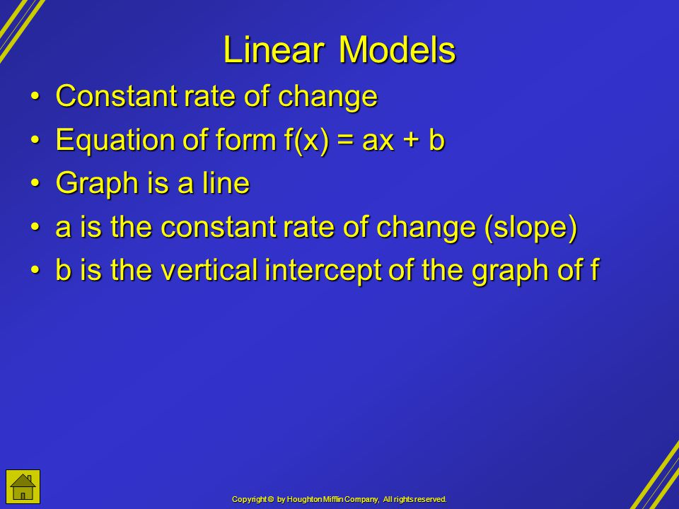 Copyright © by Houghton Mifflin Company, All rights reserved. Linear Models Constant rate of changeConstant rate of change Equation of form f(x) = ax