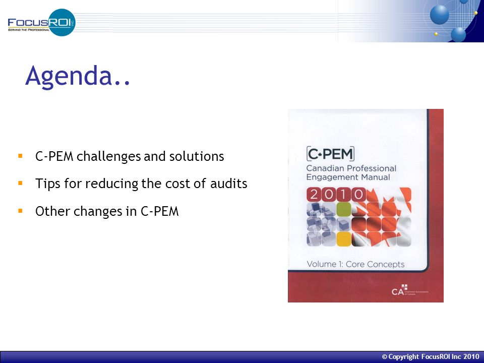 © Copyright FocusROI Inc 2010  Introducing C-PEM  Released in June 2010  Volume 1 Core concepts  Audits, reviews and compilations  Volume 2 Practical Guidance Includes 2 integrated case studies  Part A Audits  Part B Reviews  Part CCompilations  Part D Practice Aids (forms, etc.
