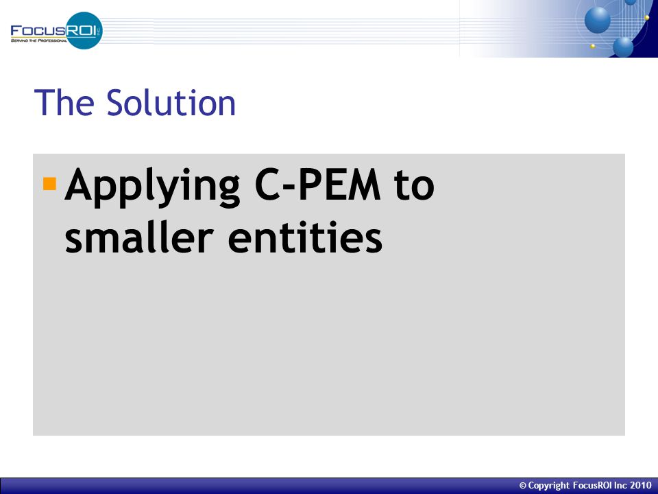 The Solution  Applying C-PEM to smaller entities