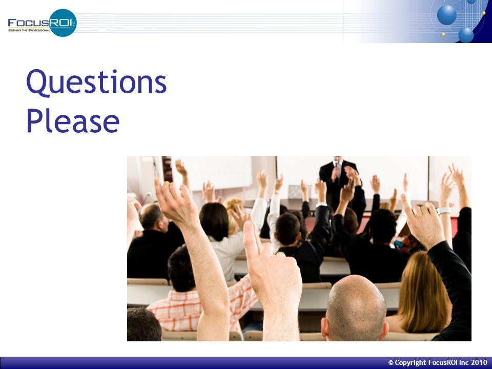 © Copyright FocusROI Inc 2010 Questions Please