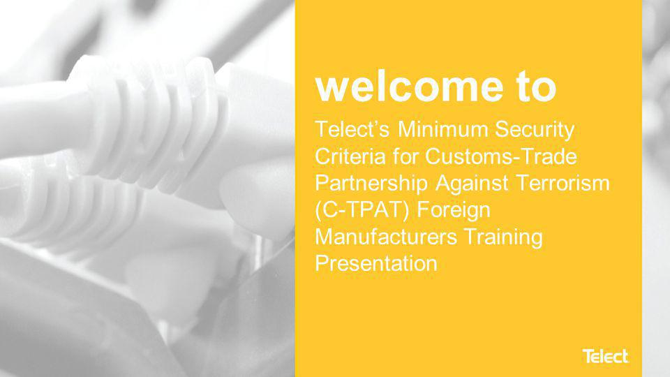 welcome to Telect's Minimum Security Criteria for Customs-Trade Partnership Against Terrorism (C-TPAT) Foreign Manufacturers Training Presentation
