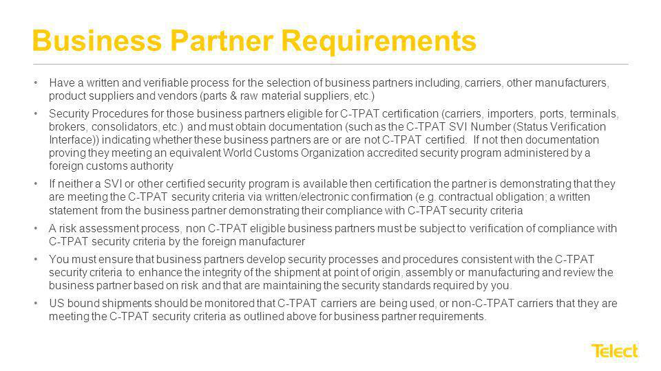 Business Partner Requirements Have a written and verifiable process for the selection of business partners including, carriers, other manufacturers, p