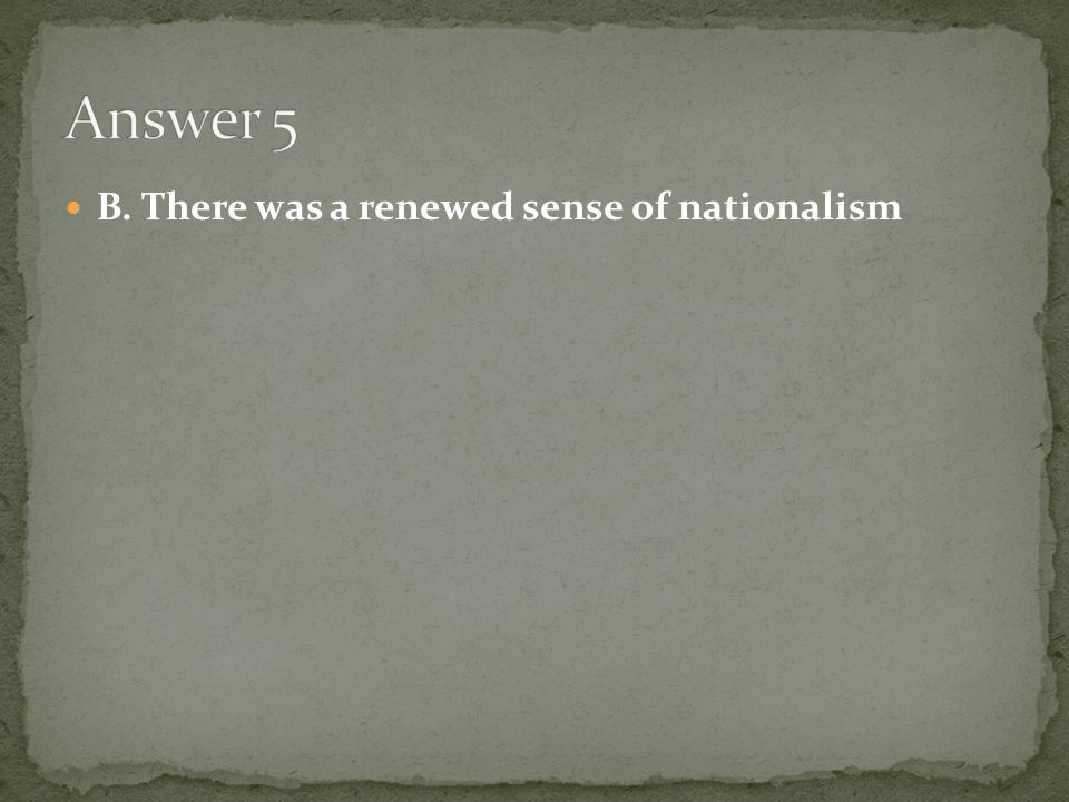 B. There was a renewed sense of nationalism