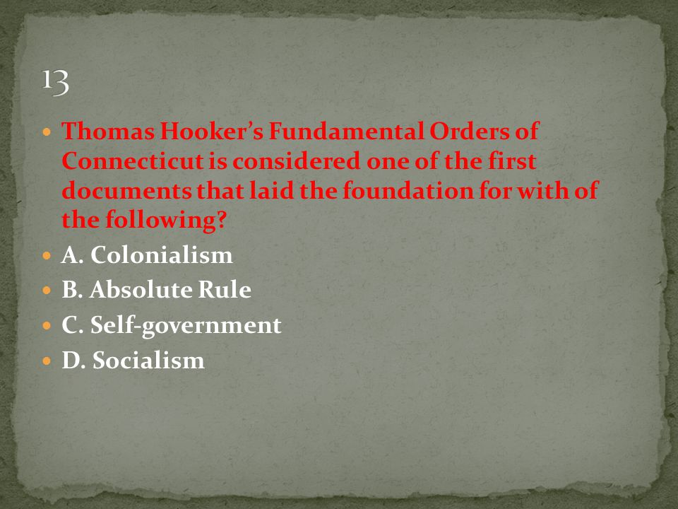 Thomas Hooker's Fundamental Orders of Connecticut is considered one of the first documents that laid the foundation for with of the following? A. Colo