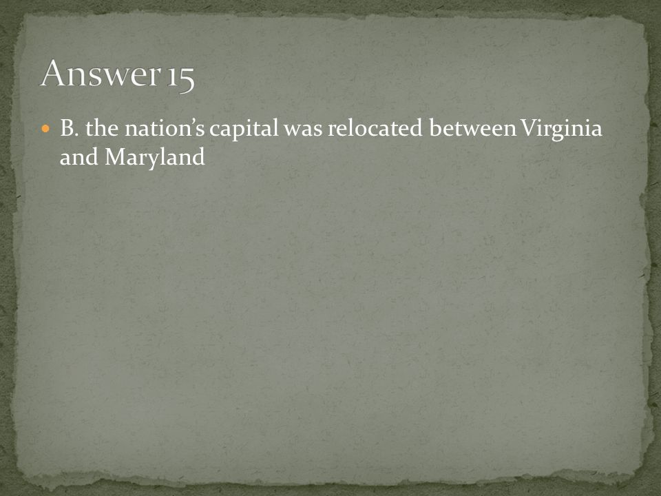 B. the nation's capital was relocated between Virginia and Maryland