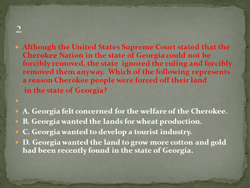Although the United States Supreme Court stated that the Cherokee Nation in the state of Georgia could not be forcibly removed, the state ignored the