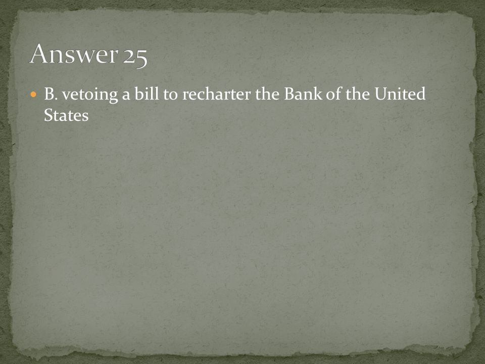 B. vetoing a bill to recharter the Bank of the United States