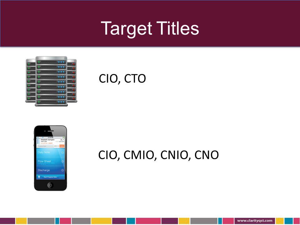 Target Titles CIO, CTO CIO, CMIO, CNIO, CNO