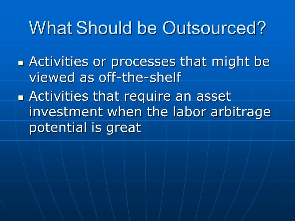 What Should be Outsourced? Activities or processes that might be viewed as off-the-shelf Activities or processes that might be viewed as off-the-shelf
