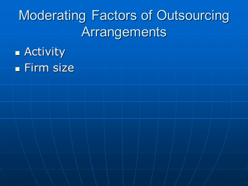 Moderating Factors of Outsourcing Arrangements Activity Activity Firm size Firm size