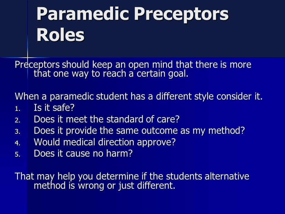 Paramedic Preceptors Roles Preceptors should keep an open mind that there is more that one way to reach a certain goal.