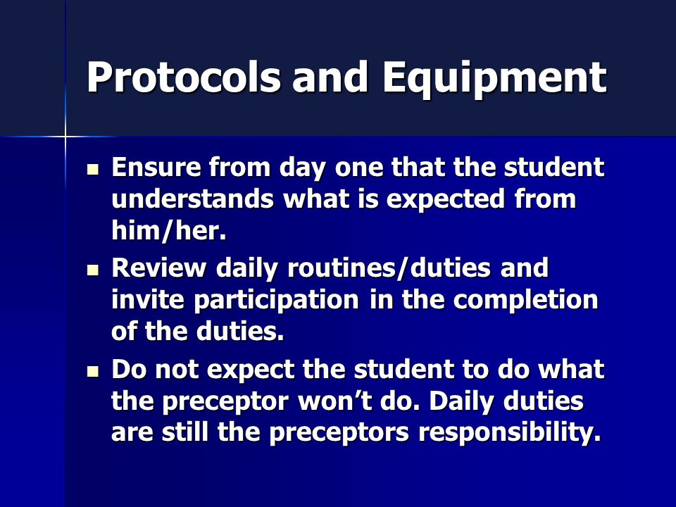 Protocols and Equipment Ensure from day one that the student understands what is expected from him/her.