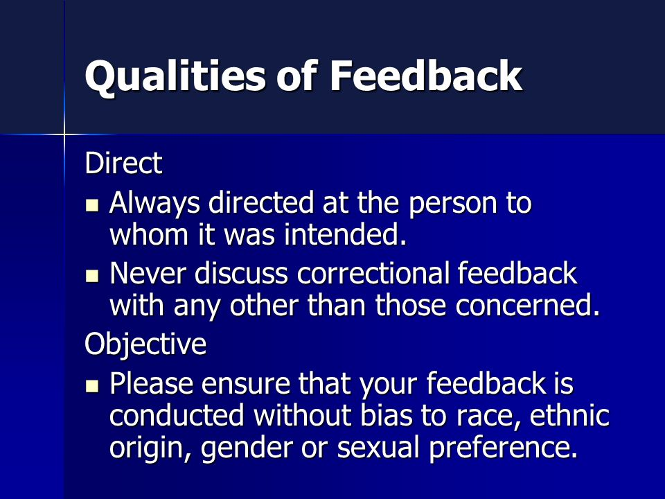 Qualities of Feedback Direct Always directed at the person to whom it was intended.