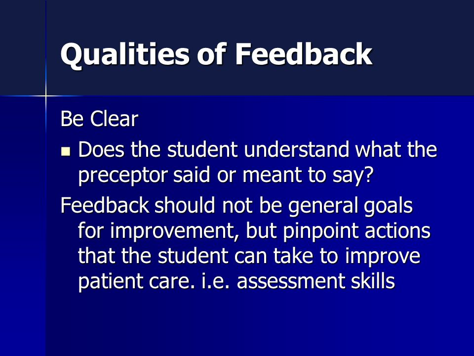 Qualities of Feedback Be Clear Does the student understand what the preceptor said or meant to say.