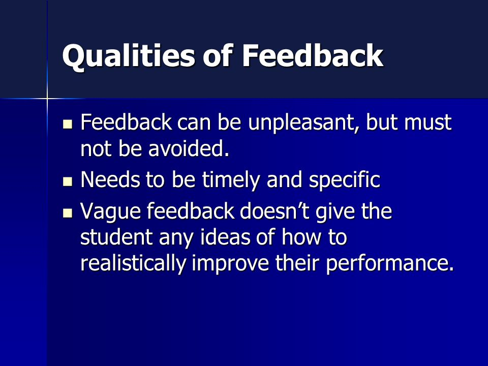 Qualities of Feedback Feedback can be unpleasant, but must not be avoided.