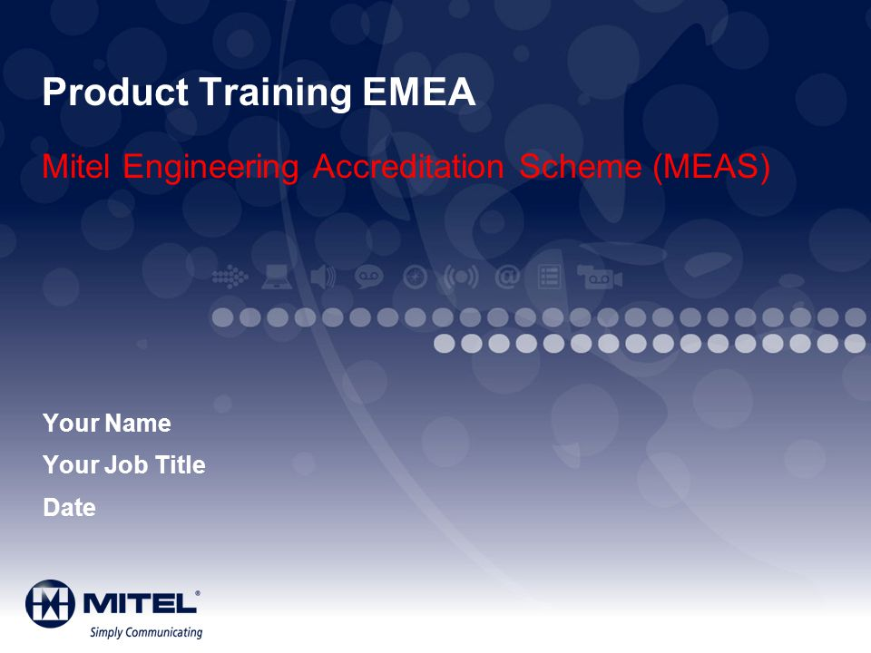 Product Training EMEA Mitel Engineering Accreditation Scheme (MEAS) Your Name Your Job Title Date