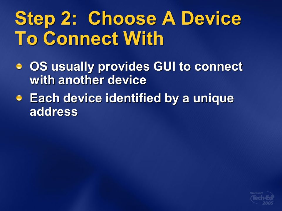 Step 2: Choose A Device To Connect With OS usually provides GUI to connect with another device Each device identified by a unique address