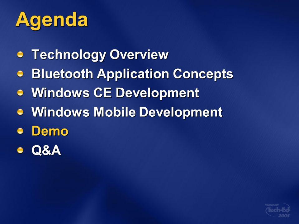 Agenda Technology Overview Bluetooth Application Concepts Windows CE Development Windows Mobile Development DemoQ&A