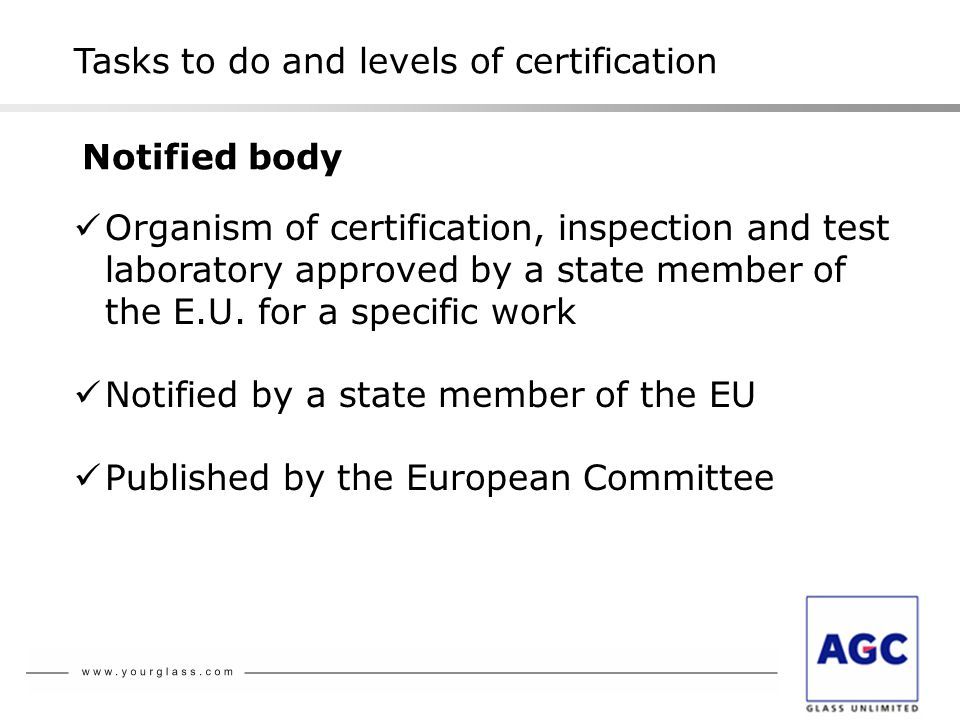 Notified body Organism of certification, inspection and test laboratory approved by a state member of the E.U. for a specific work Notified by a state