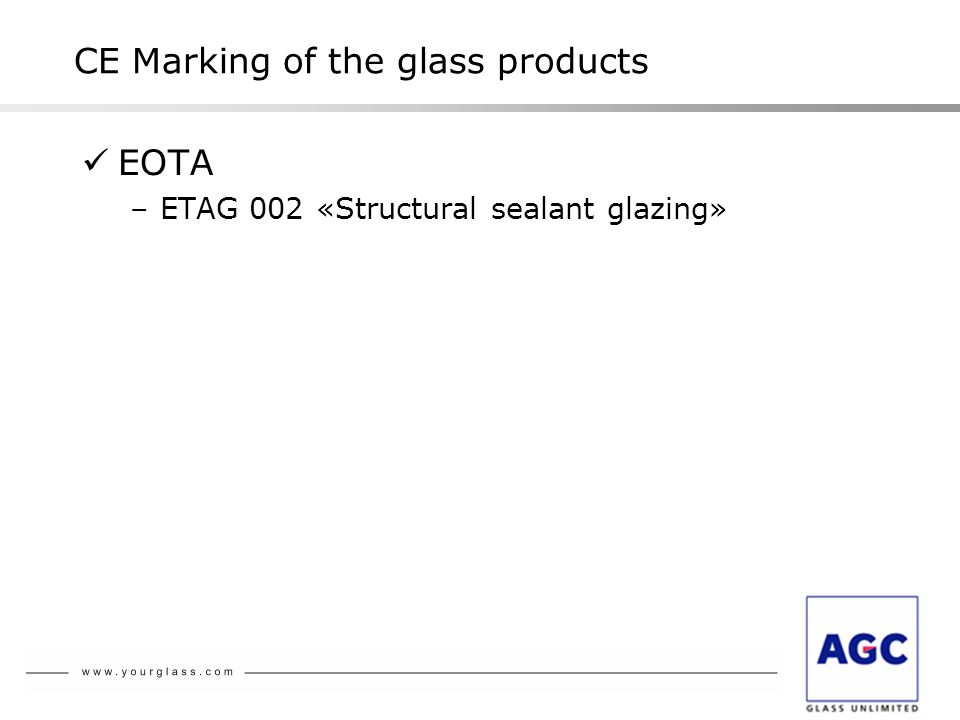 EOTA –ETAG 002 «Structural sealant glazing» CE Marking of the glass products