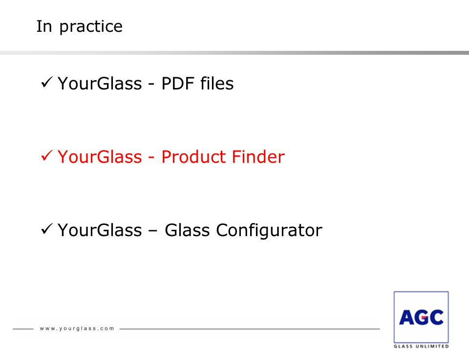 In practice YourGlass - PDF files YourGlass - Product Finder YourGlass – Glass Configurator