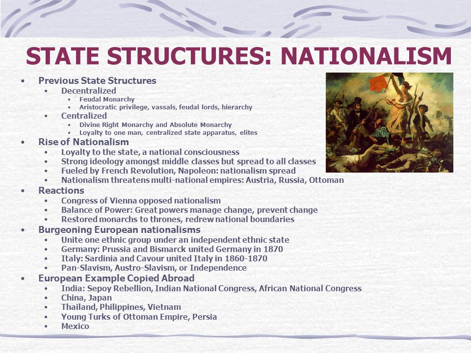 STATE STRUCTURES: NATIONALISM Previous State Structures Decentralized Feudal Monarchy Aristocratic privilege, vassals, feudal lords, hierarchy Central