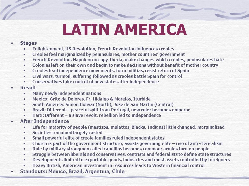 LATIN AMERICA Stages Enlightenment, US Revolution, French Revolution influences creoles Creoles feel marginalized by peninsulares, mother countries' g