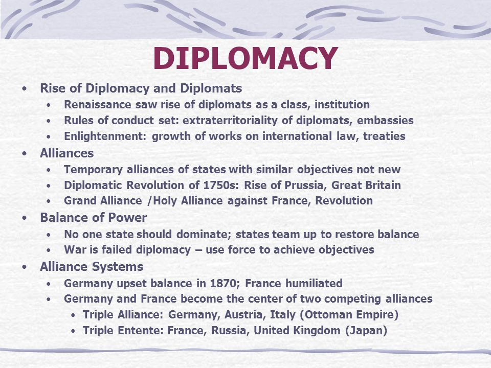 DIPLOMACY Rise of Diplomacy and Diplomats Renaissance saw rise of diplomats as a class, institution Rules of conduct set: extraterritoriality of diplo